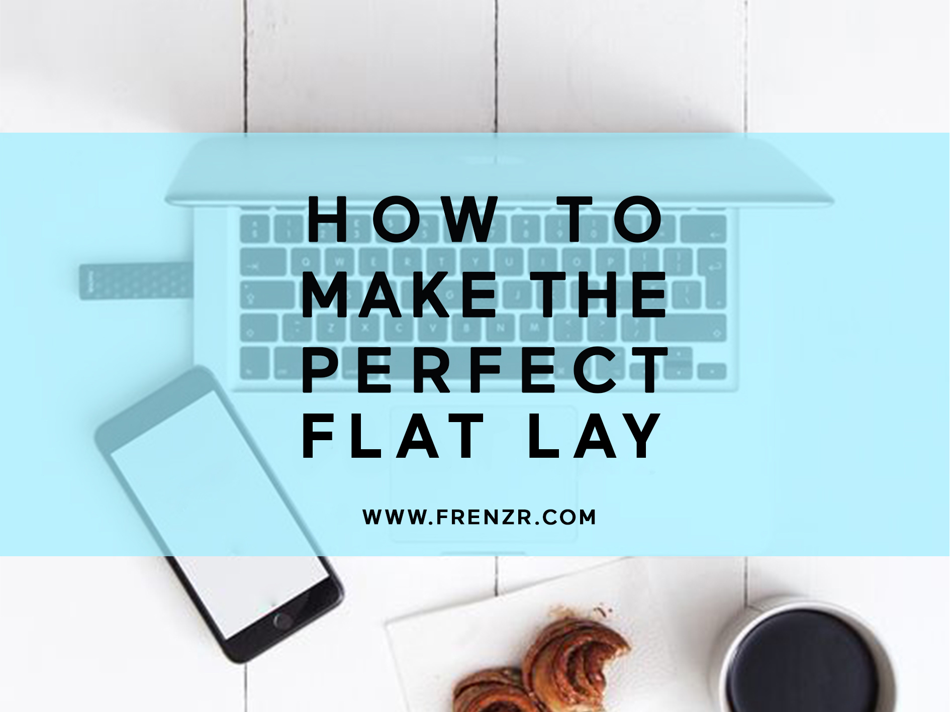 how to make the perfect flatlay