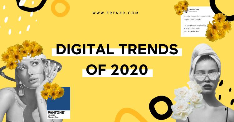 Digital Trends In Social Media And Design For 2020 Frenzr