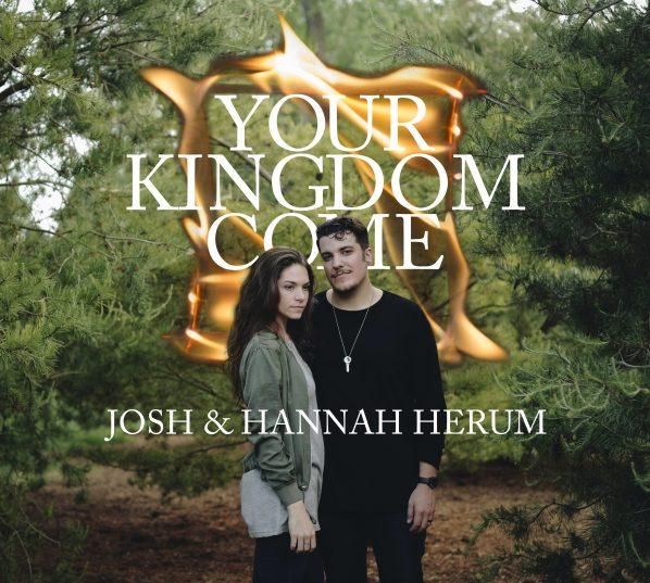 Josh & Hannah Herum - Your Kingdom Come