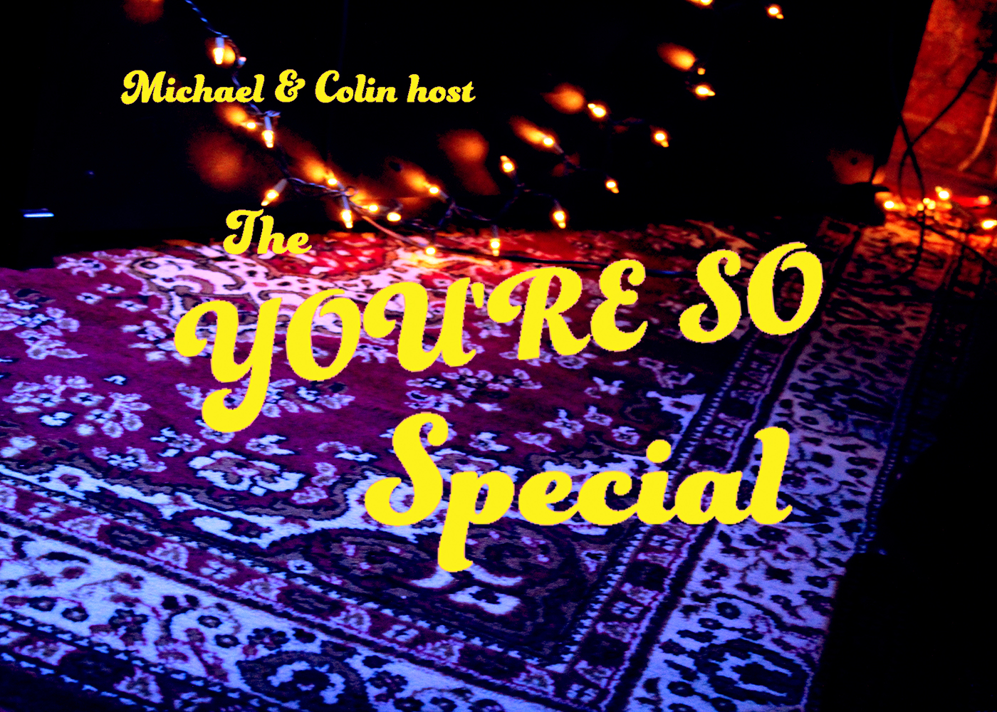 March 31, 7:30pm: Michael and Colin host The You're So Special
