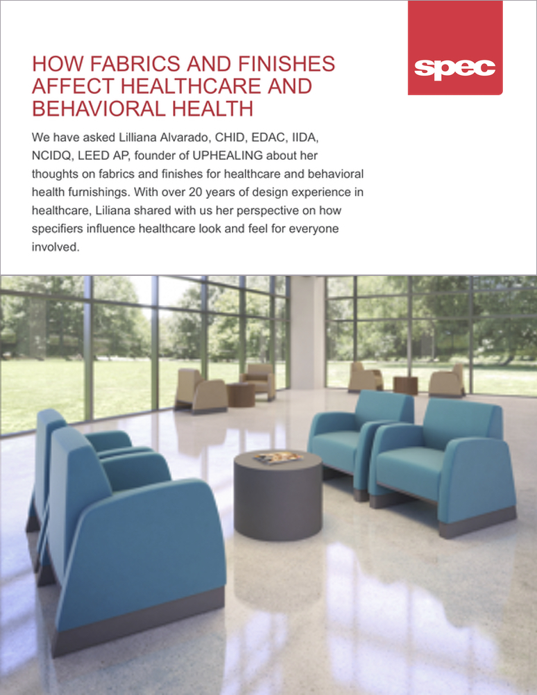 Spec Furniture Insights  - July 2019  Q & A:   HOW FABRICS AND FINISHES AFFECT HEALTHCARE AND BEHAVIORAL HEALTH