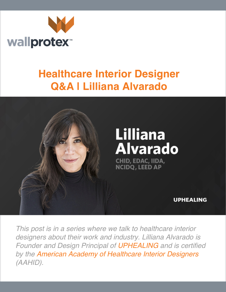 Wallprotex  - August 2019  Q & A:   LILLIANA ALVARADO, HEALTHCARE DESIGNER