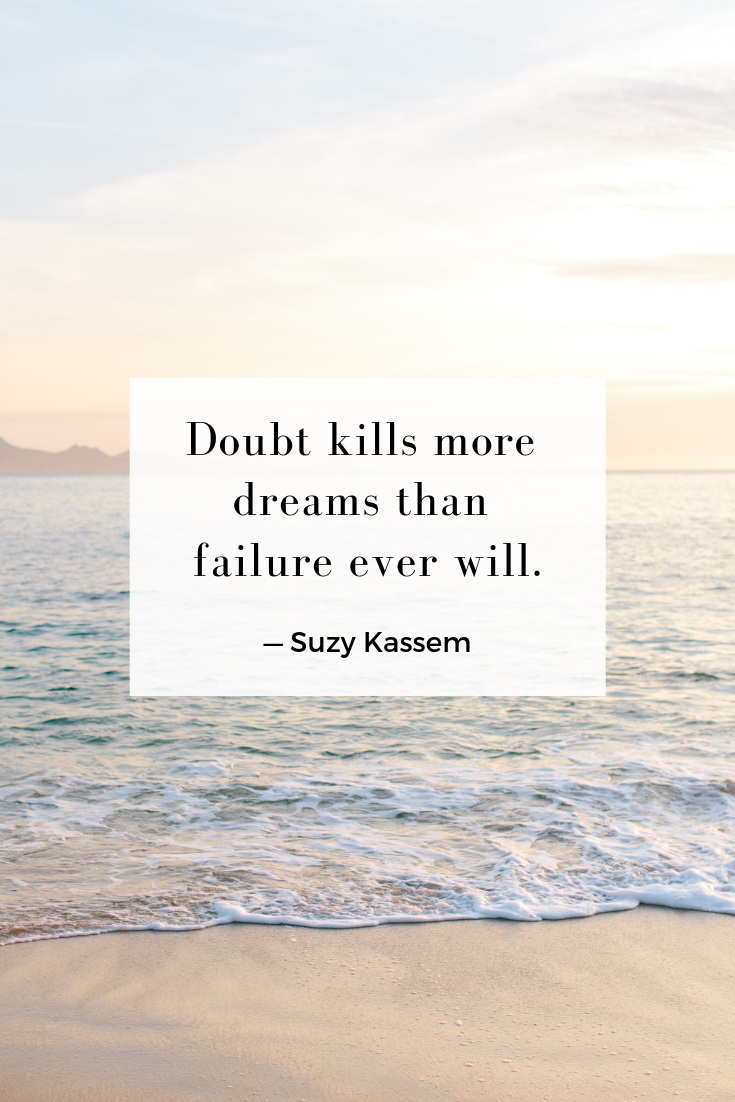 Doubt kills more dreams than failure ever will. — Suzy Kassem