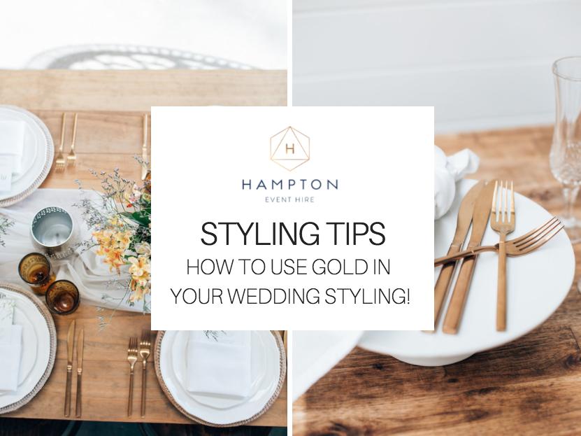 Gold wedding styling tips | Hampton Event Hire - Wedding & Event Hire | Brisbane, Gold Coast, Byron Bay & beyond | www.hamptoneventhire.com