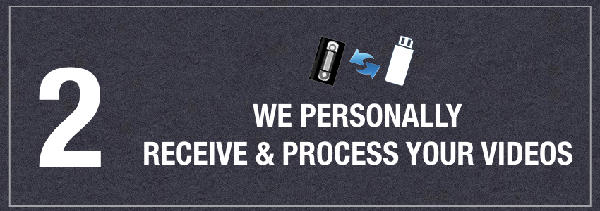 We personally pick up and process your videos. Competitors ship them out behind the scenes!