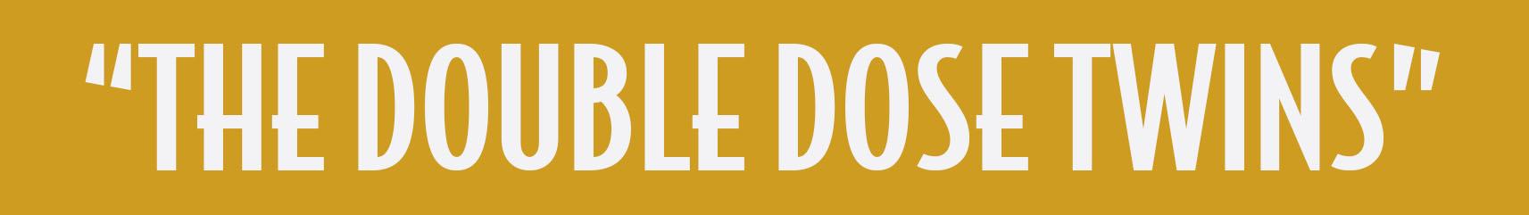 Double_Dose.jpg