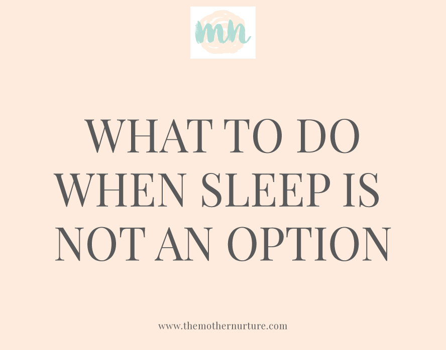 MotherNurture-What-To-Do-When-Sleep-Is-Not-An-Option