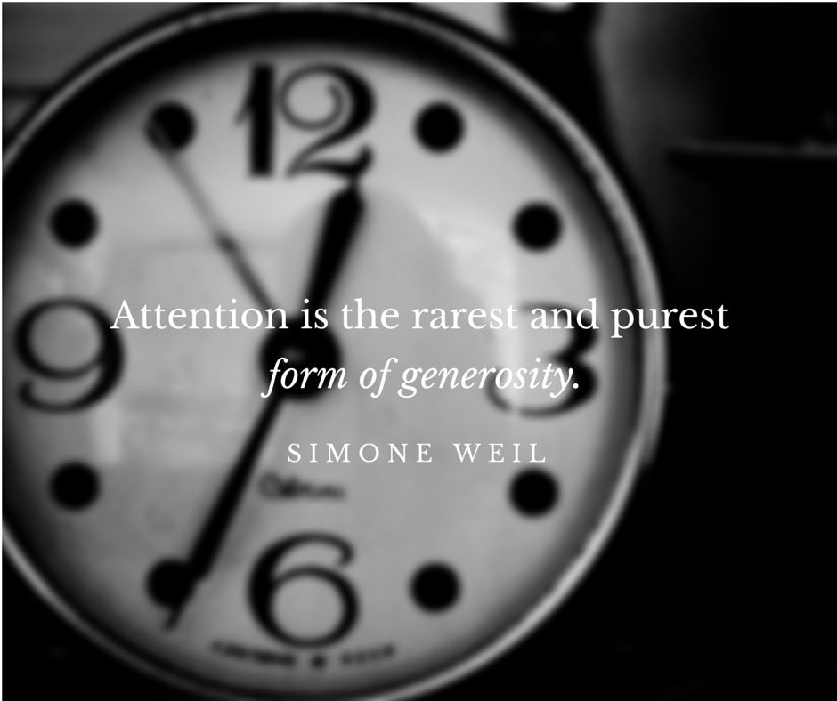 attention is the rarest and purest form of generostiy