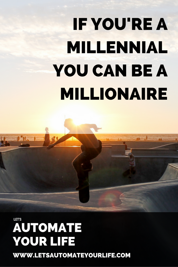 If You're a Millennial You Can be a Millionaire If You Start Doing This Now