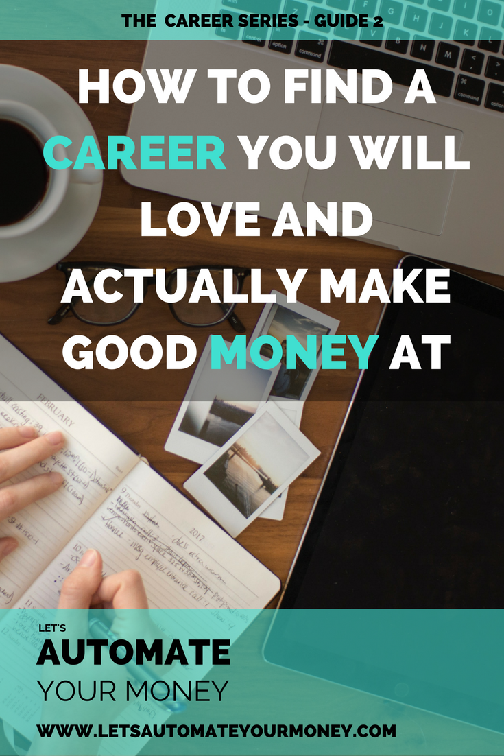 HOW TO FIND A CAREER YOU WILL LOVE AND ACTUALLY MAKE GOOD MONEY AT