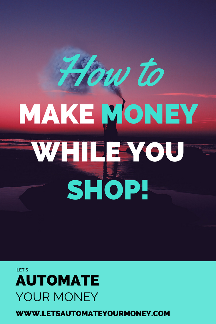 HOW TO MAKE MONEY WHILE YOU SHOP