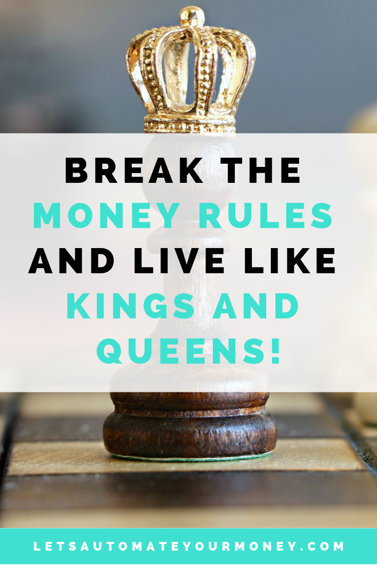 Break the Money Rules and Live Like Kings and Queens!