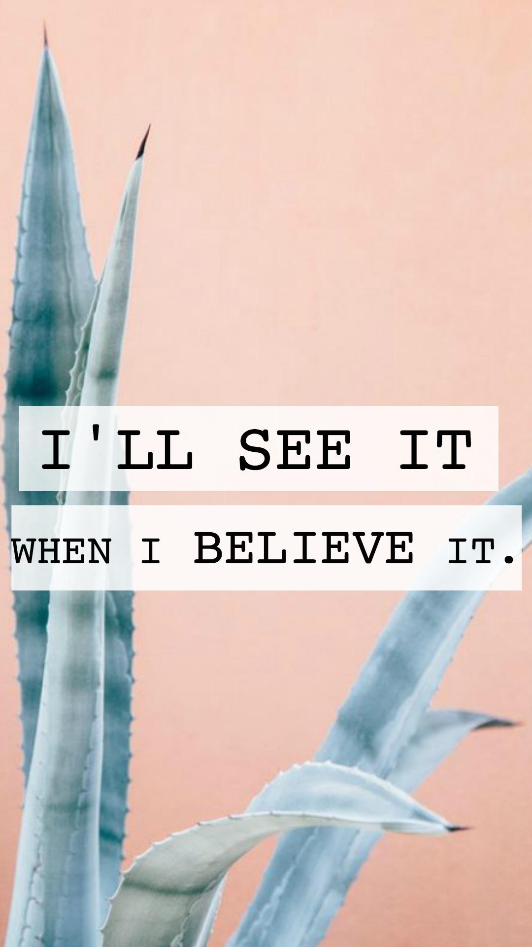 I'LL SEE it when I believe it.jpg