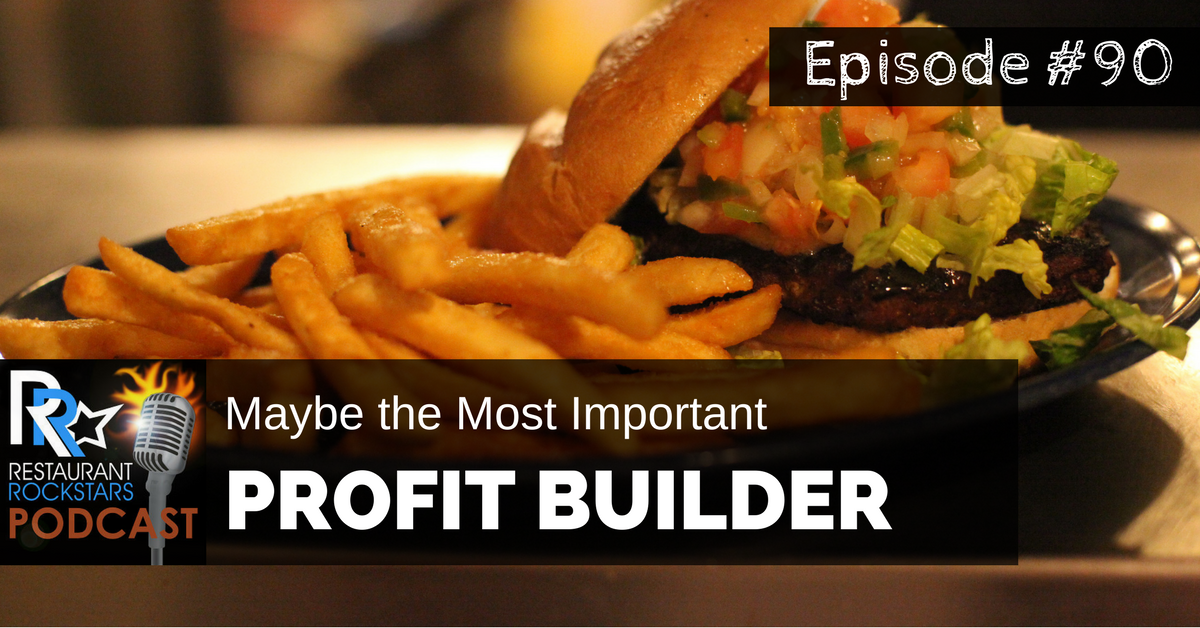 Rock Your Restaurant Podcast Episode #90 Maybe The Most Important Restaurant Profit Builder
