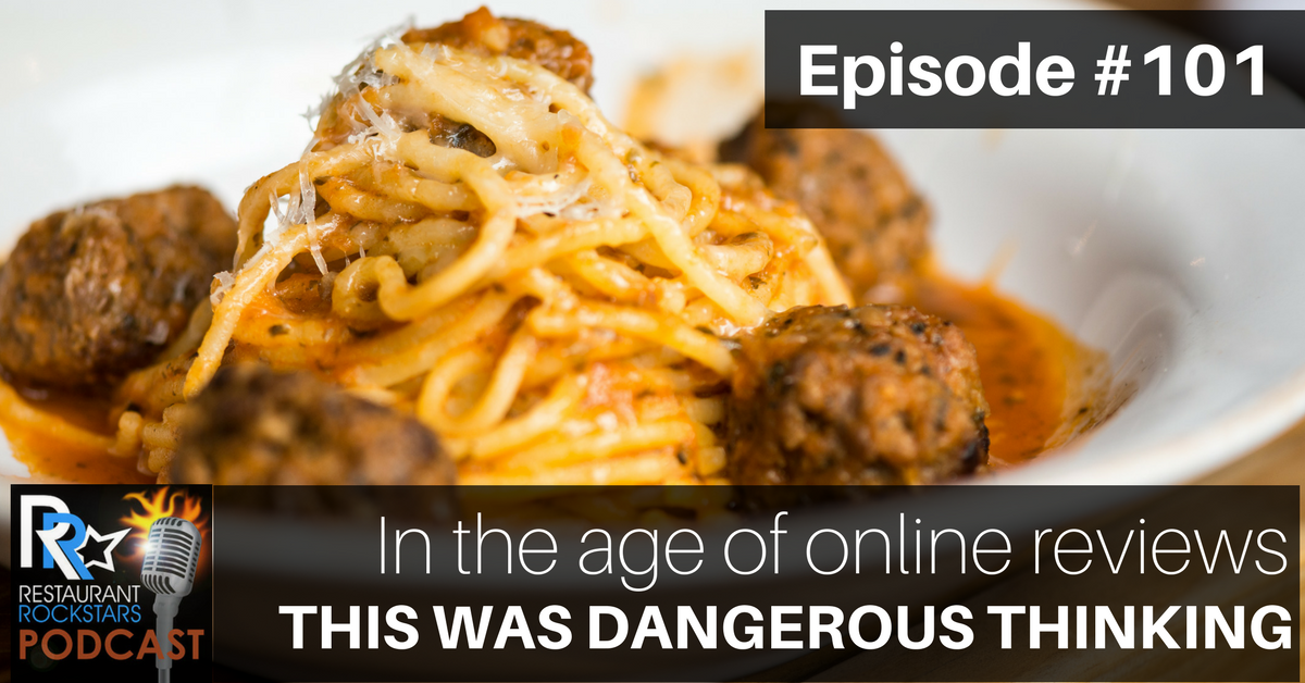 Restaurant Rockstars Podcast Episode #101  In The Age Of Online Reviews