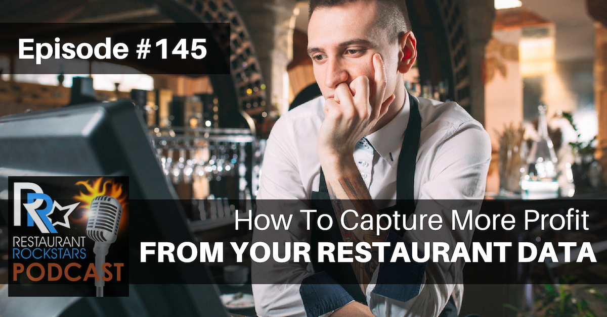 The Restaurant Rockstars Podcast Episode #145 - How To Capture More Profit From Your Restaurant Data