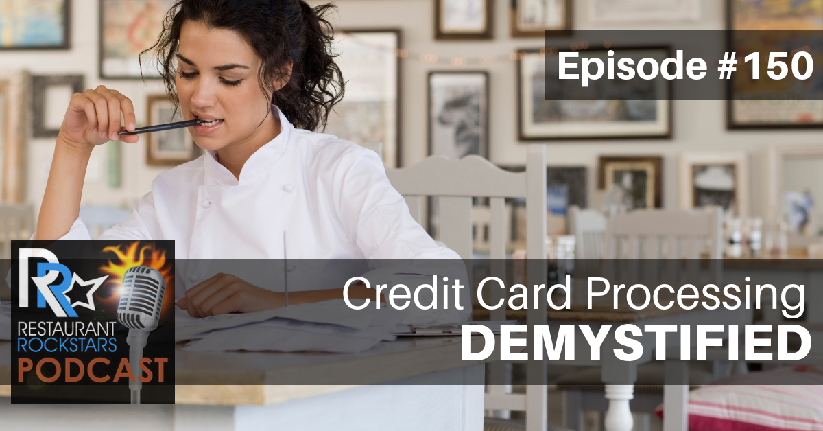 Restaurant Rockstars Podcast Episode #150 Credit Card Processors For Restuarants Demystified