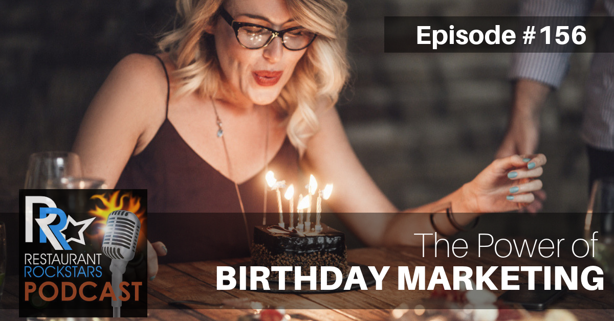 The Restuarant Rockstars Podcast - Episode #156 - The Power Of Birthday Marketing For Your Restaurant