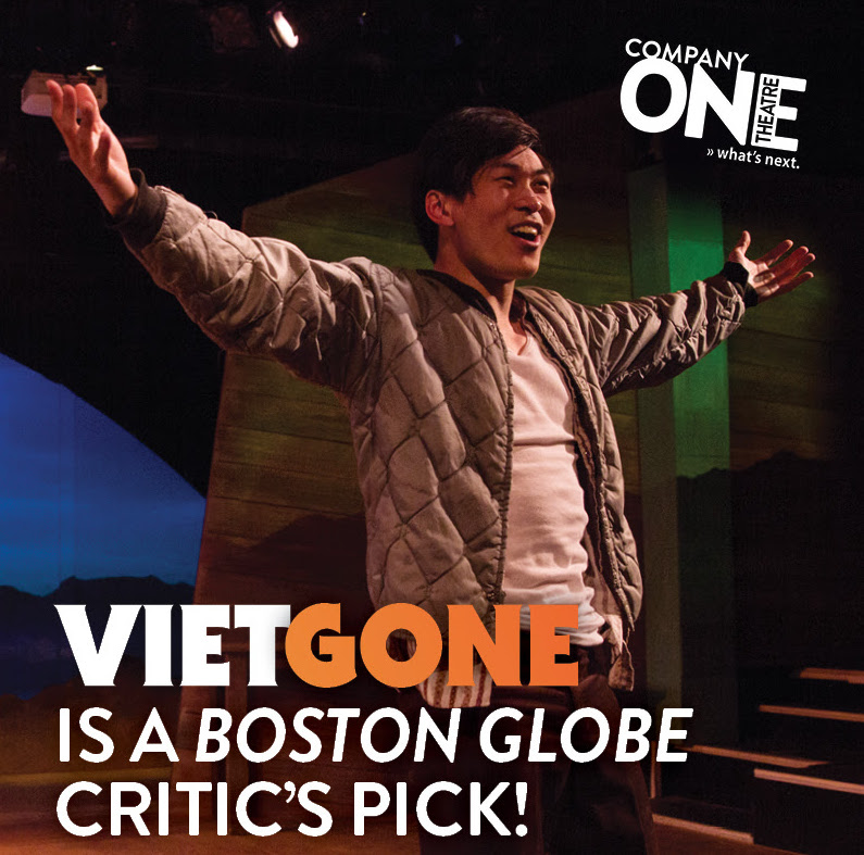 "- Named a Critic's Pick by The Boston Globe, ""There's a palpable chemistry between Nguyen-duy and Chen that raises the stakes of the play and proves crucial to the overall success of VIETGONE"""