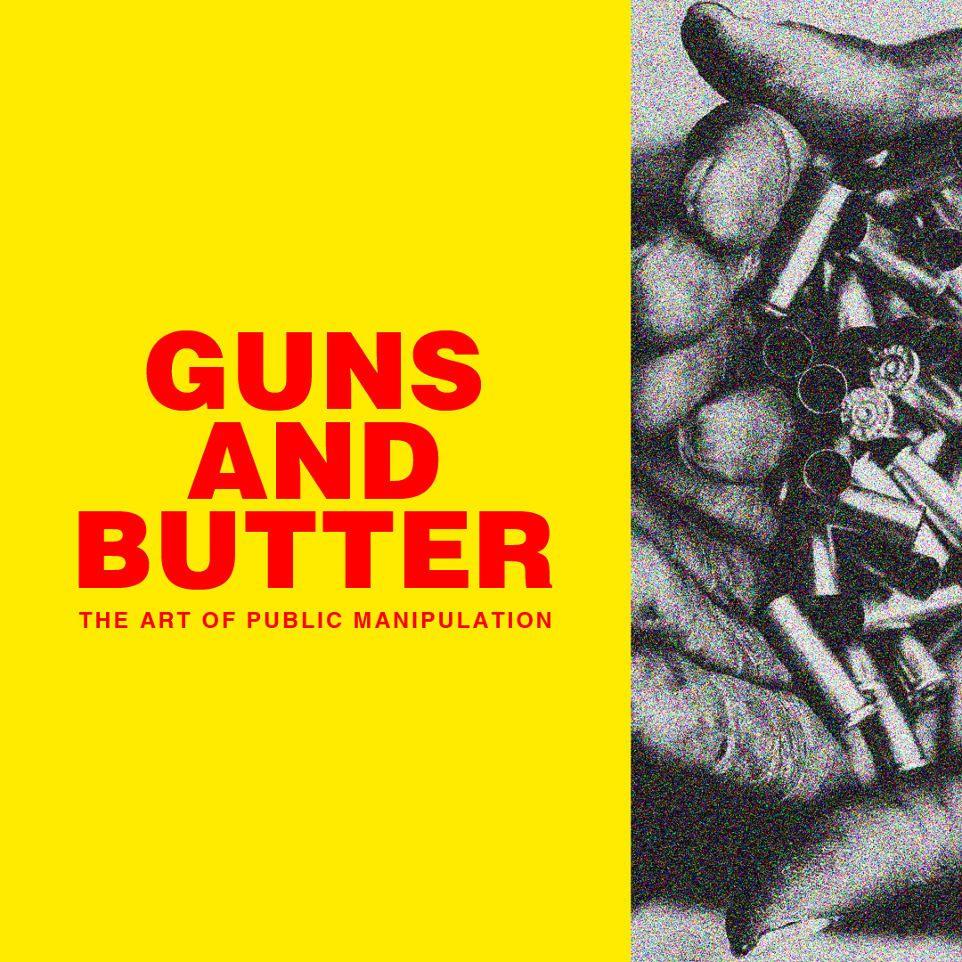 GUNS AND BUTTER: THE ART OF PUBLIC MANIPULATION / ORGNZDVISUALS BY LEXANDER