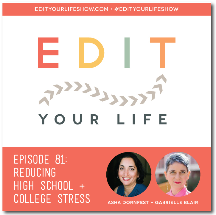 Edit Your Life podcast co-host Asha Dornfest interviews Gabrielle Blair about how to reduce high school and college stress.