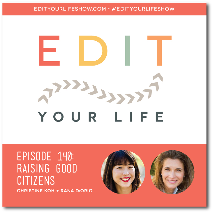 Edit Your Life podcast co-host Christine Koh interviews Rana DiOrio on raising good citizens