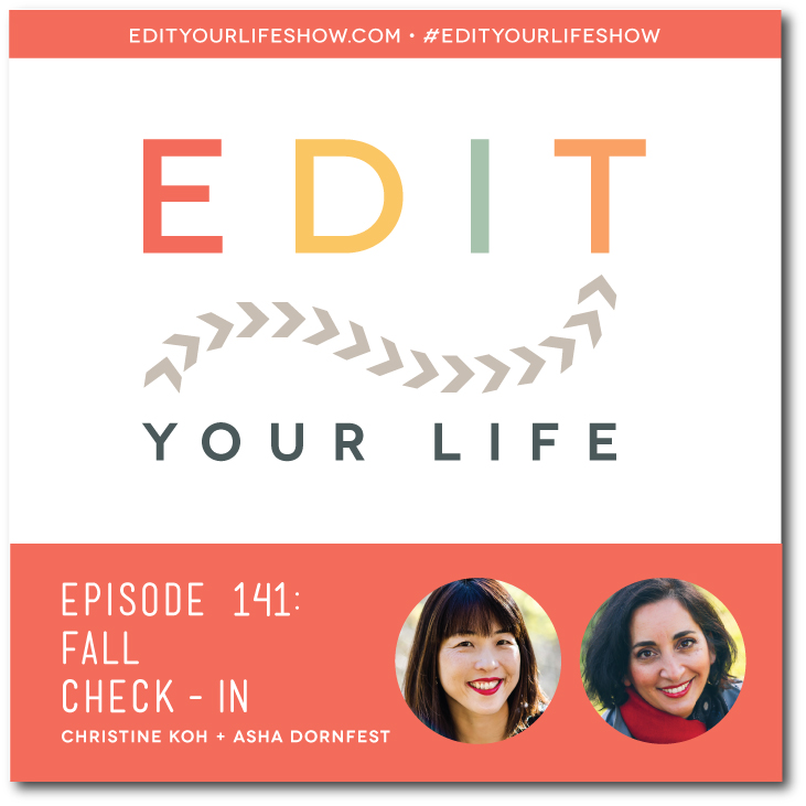 Edit Your Life podcast co-hosts Christine Koh and Asha Dornfest share a fall check-in