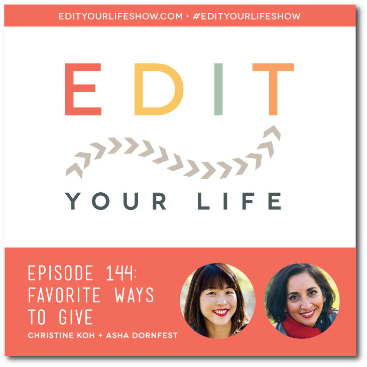 Edit Your Life podcast co-hosts Christine Koh and Asha Dornfest share their favorite ways to give