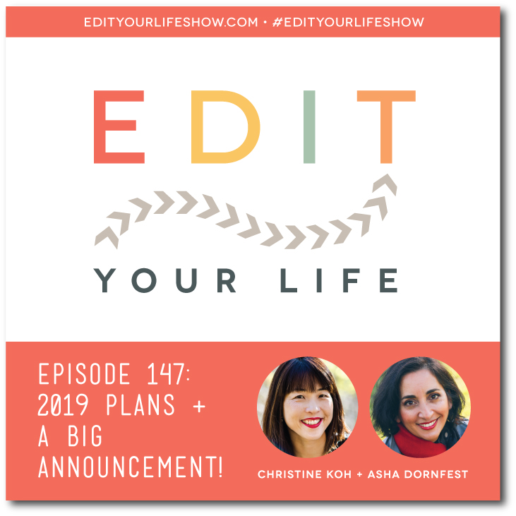 Edit Your Life podcast co-hosts Christine Koh and Asha Dornfest share about 2019 plans, including a big announcement