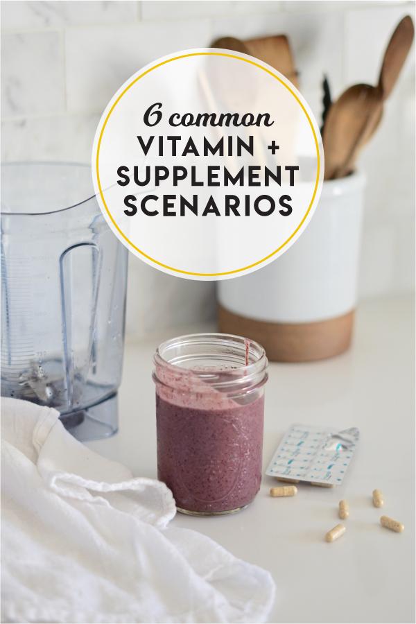 6 common vitamin and supplement scenarios