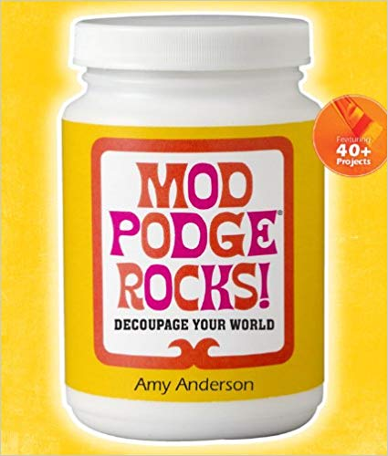18 Awesome Craft + DIY Books: Mod Podge Rocks! by Amy Anderson