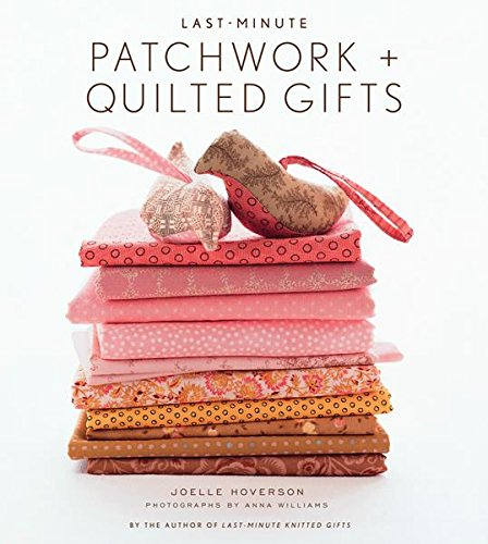 18 Awesome Craft + DIY Books: Last Minute Patchwork + Quilted Gifts by Joelle Hoverson