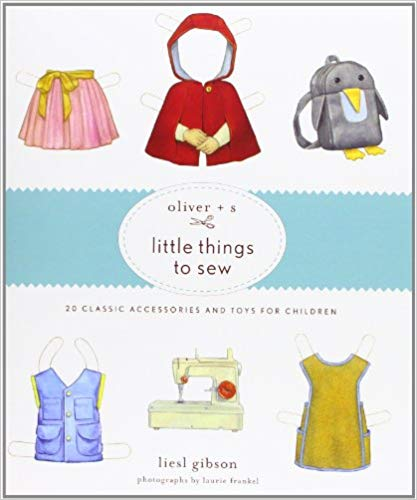 18 Awesome Craft + DIY Books: Oliver + S Little Things to Sew by Liesl Gibson