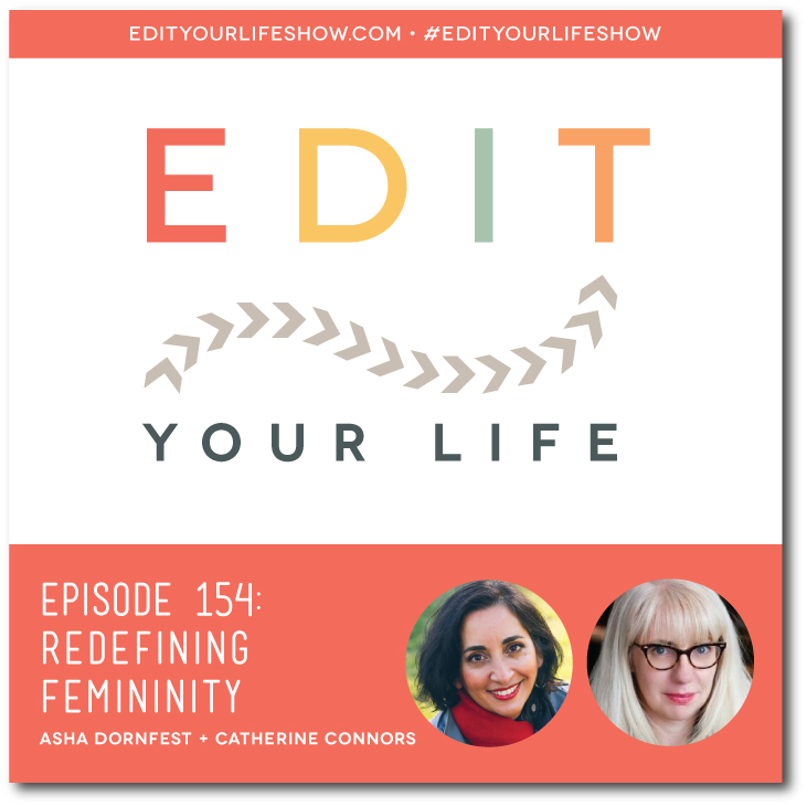 Edit Your Life podcast co-host Asha Dornfest interviews Catherine Connors on redefining femininity