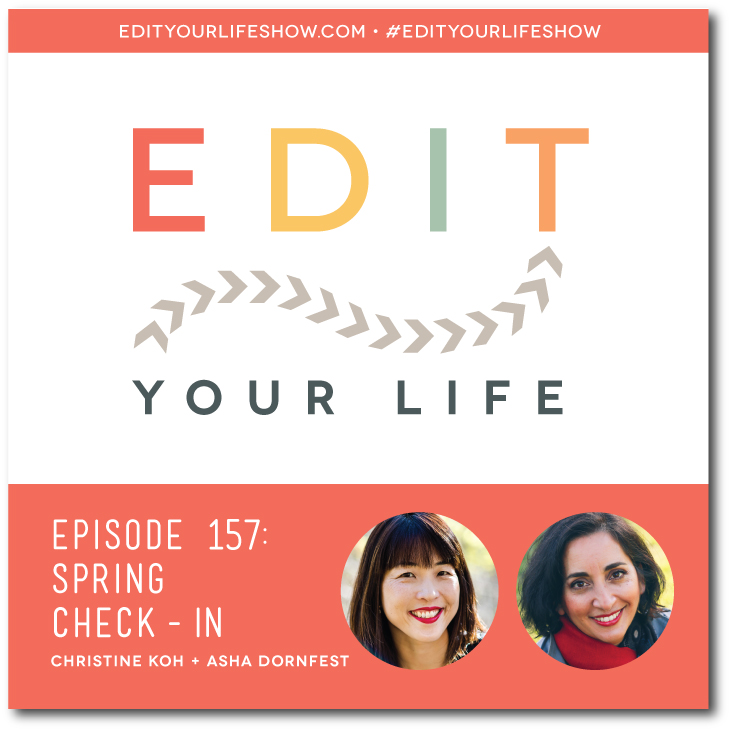 Edit Your Life podcast co-hosts Christine Koh and Asha Dornfest check in about their spring plans