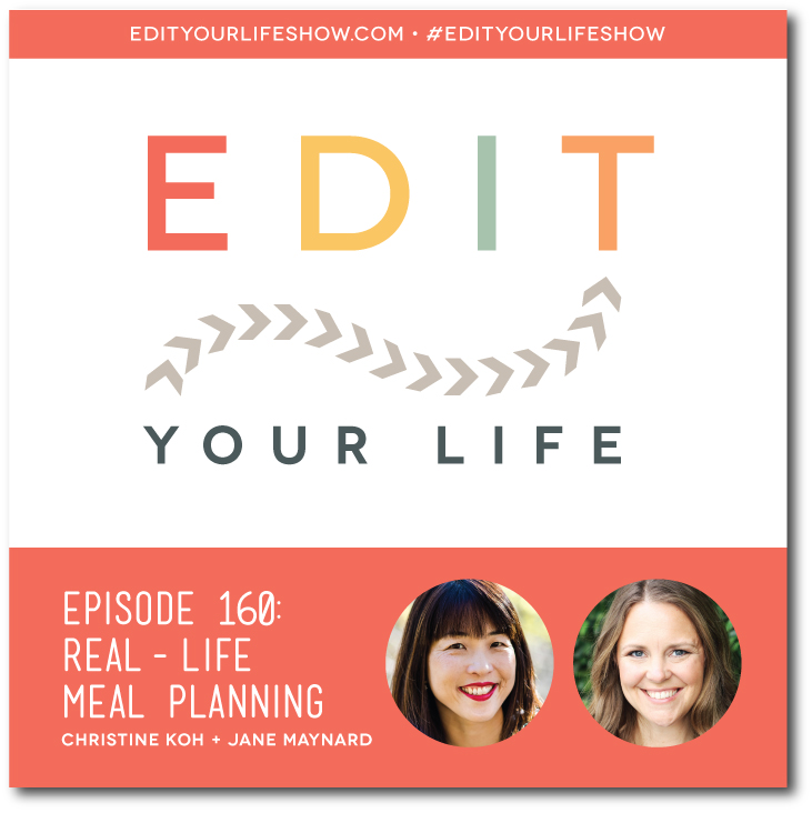 Edit Your Life podcast co-host Christine Koh interviews This Week For Dinner's Jane Maynard about real-life meal planning.