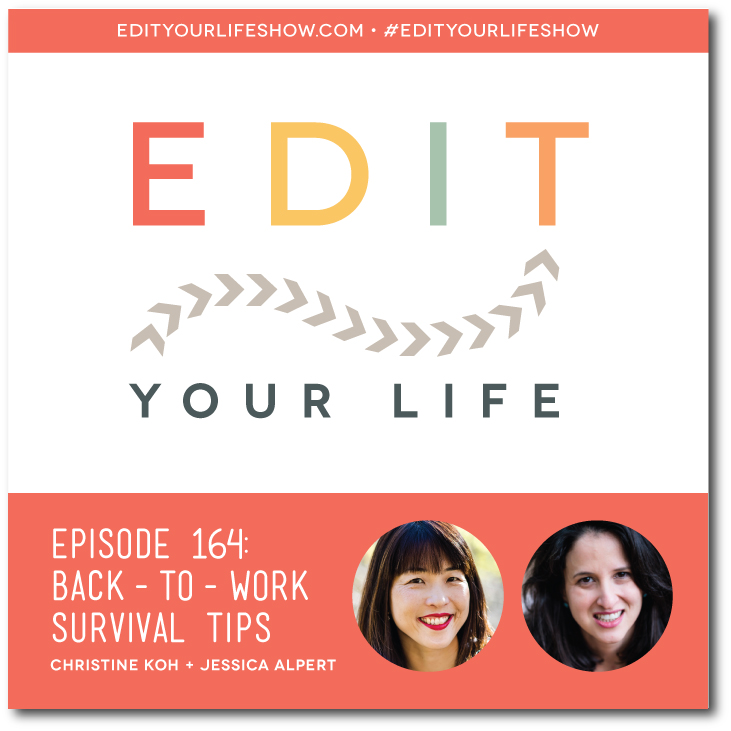 Edit Your Life podcast co-host welcomes guest host Jessica Alpert to talk about back-to-work survival tips