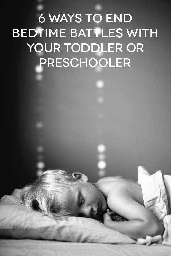 6 ways to end bedtime battles with your toddler or preschooler