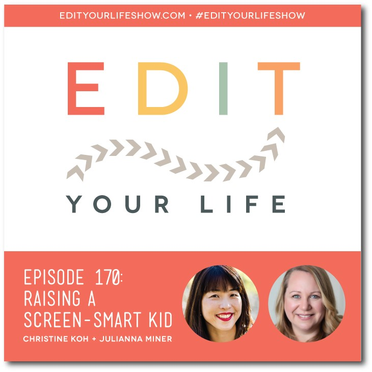 Edit Your Life podcast co-host Christine Koh interviews Julianna Miner about her new book, Raising A Screen-Smart Kid: Embrace the Good and Avoid the Bad in the Digital Age
