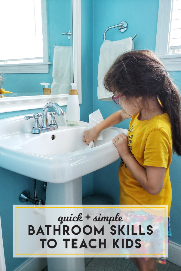 Quick and simple bathroom life skills to teach kids