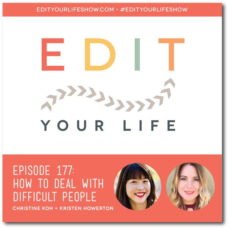 Edit Your Life co-host Christine Koh welcomes guest host Kristen Howerton to talk about how to deal with difficult people