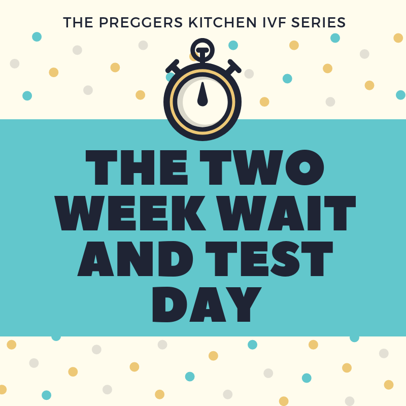 IVF blog - Two week wait and test day