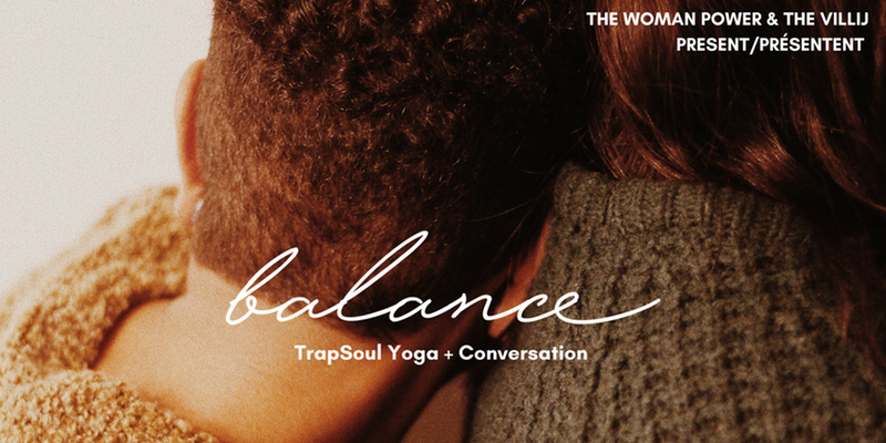 The Woman Power and The Villij present BALANCE, a collaborative event combining an aromatherapy workshop, a discussion and a TrapSoul Yoga session with Instructor Kassandra Kernisan.  More info+