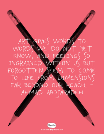 "Image Description: ""Art gives words to words we do not yet know, and feelings so ingrained within us but forgotten seem to come to life from dimensions far beyond our reach."" - Ahmad Abojaradeh"
