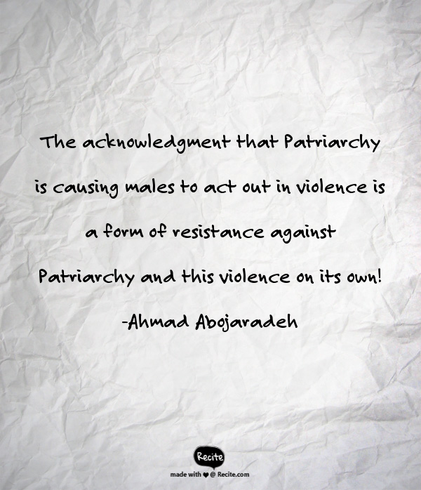 "Image Description: Crumply piece of paper with the quote ""The acknowledgement that Patriarchy is causing males to act out in violence is a form of resistance against Patriarchy and this violence on its own! - Ahmad Abojaradeh"""