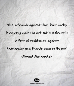 """Image Description: Crumply piece of paper contains the quote """"The acknowledgement that Patriarchy is causing males to act out in violence is a form of resistance against Patriarchy and this violence on its own! - Ahmad Abojaradeh"""""""