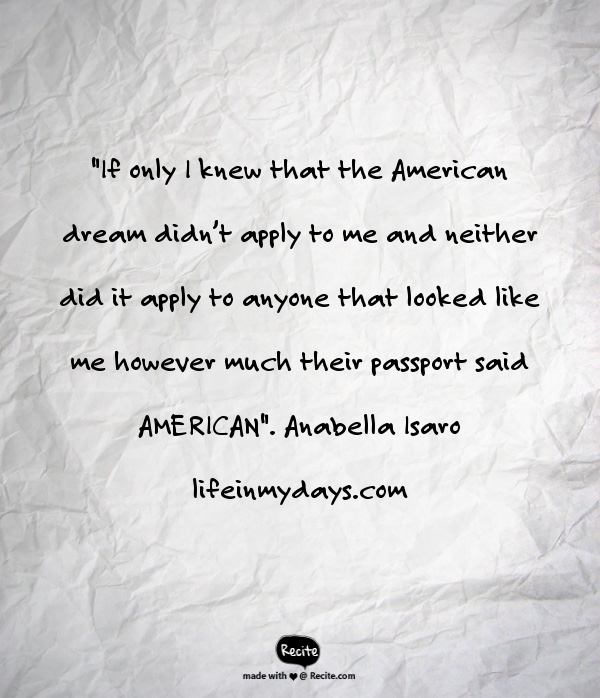 """Image Dectiption: Anabella Isaro's quote """"If only I knew that the American dream didn't apply to me and neither did it apply to anyone that looked like me however much their passport said AMERICAN."""""""
