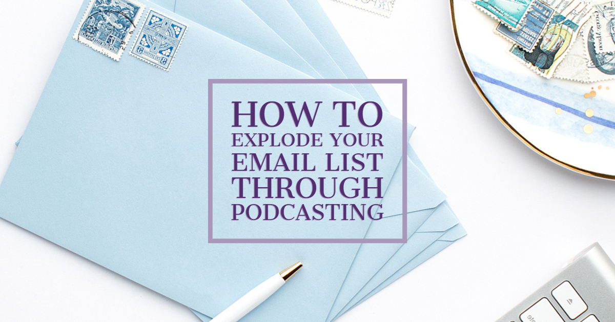 [Blog] How to Explode Your Email List Through Podcasting.jpg