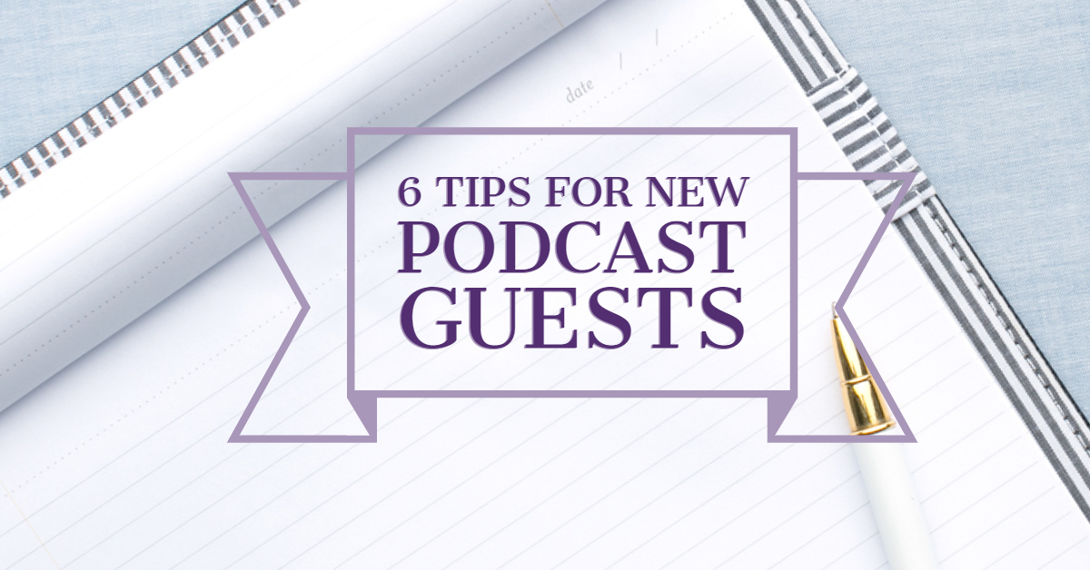 [Blog Post] 6 Tips for New Podcast Guests.jpg
