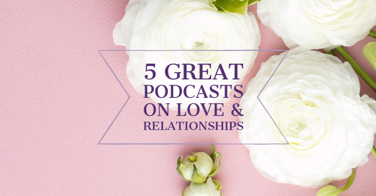 [Blog Post] 5 Great Podcasts on Love & Relationships.jpg